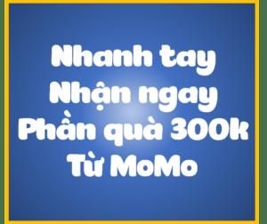 Nhận quà 300k từ MoMo